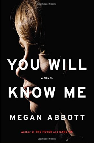 Megan Abbott You Will Know Me A Gripping Novel Of Stylish Psychological Suspens