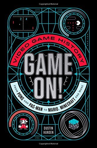 Dustin Hansen Game On! Video Game History From Pong And Pac Man To Mario Minecraft And More