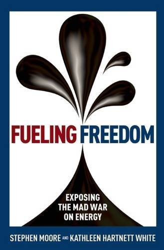 Stephen Moore Fueling Freedom Exposing The Mad War On Energy