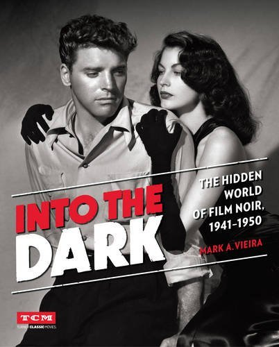Mark A. Vieira Into The Dark The Hidden World Of Film Noir 1941 1950