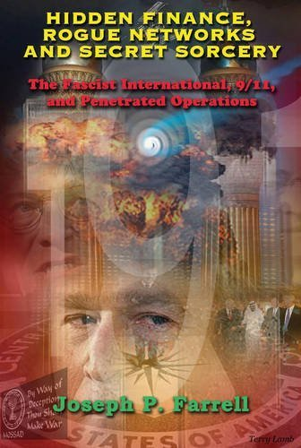 Joseph P. Farrell Hidden Finance Rogue Networks And Secret Sorcery The Fascist International 9 11 And Penetrated O