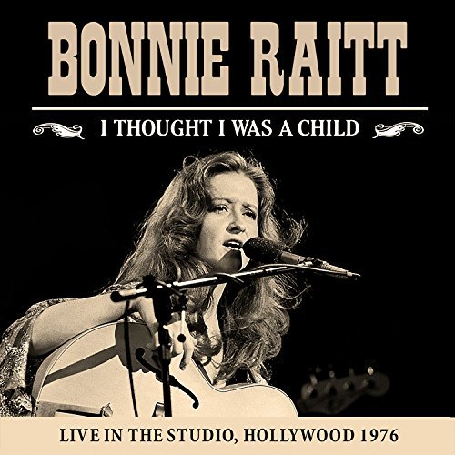 Bonnie Raitt I Thought I Was A Child