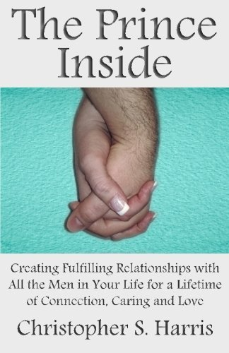 Christopher S. Harris The Prince Inside Creating Fulfilling Relationships With All The Me