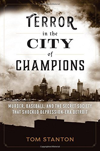 Tom Stanton Terror In The City Of Champions Murder Baseball And The Secret Society That Sho