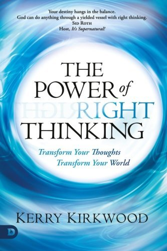 Kerry Kirkwood The Power Of Right Thinking Transform Your Thoughts Transform Your World