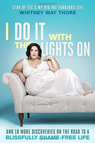 Whitney Way Thore I Do It With The Lights On And 10 More Discoveries On The Road To A Blissful