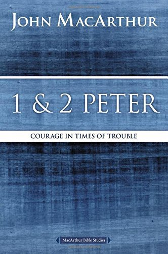 John F. Macarthur 1 And 2 Peter Courage In Times Of Trouble