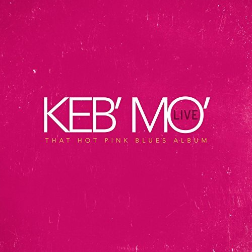 Keb Mo Keb Mo Live That Hot Pink Blue
