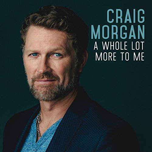 Craig Morgan Whole Lot More To Me