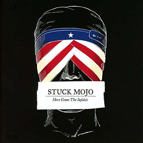 Stuck Mojo Here Come The Infidels