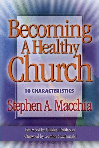 Stephen A. Macchia Becoming A Healthy Church 10 Characteristics