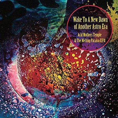Acid Mothers Temple & The Melting Paraiso U.F.O. Wake To The New Dawn Of Another Astro Era 2lp