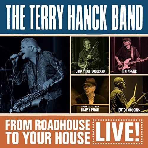 Terry Hanck Band From Roadhouse To Your House Live