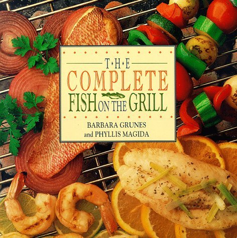 Barbara Grunes & Phyllis Magida The Complete Fish On The Grill