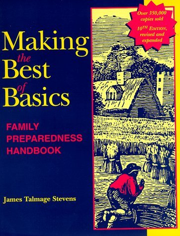 James Talmage Stevens Making The Best Of Basics Family Preparedness Handbook