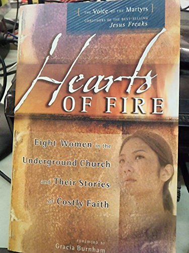 Voice Of The Martyrs Gracia Burnham Hearts Of Fire Eight Women In The Underground Church & Their Stories Of Costly Faith