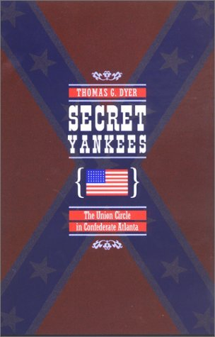 Thomas G. Dyer Secret Yankees The Union Circle In Confederate Atlanta