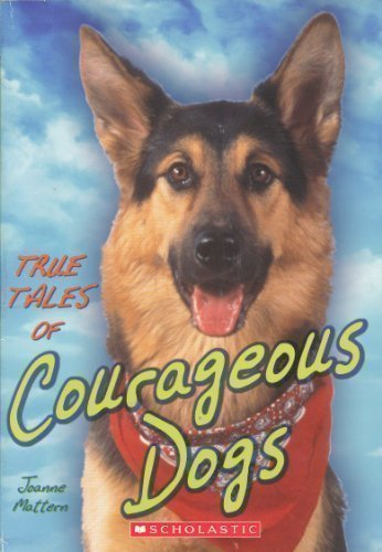 Joanne Mattern True Tales Of Courageous Dogs