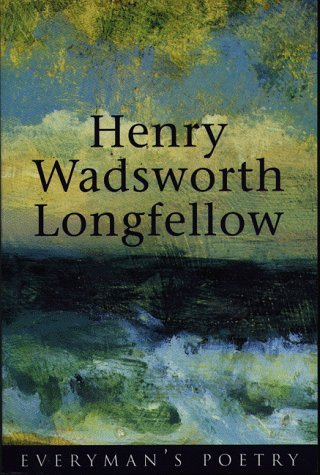 Henry Wadsworth Longfellow Everyman's Poetry