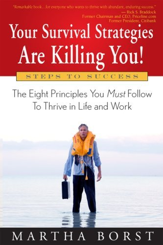 Martha Borst Your Survival Strategies Are Killing You The Eight Principles You Must Follow To Thrive In Life & Work