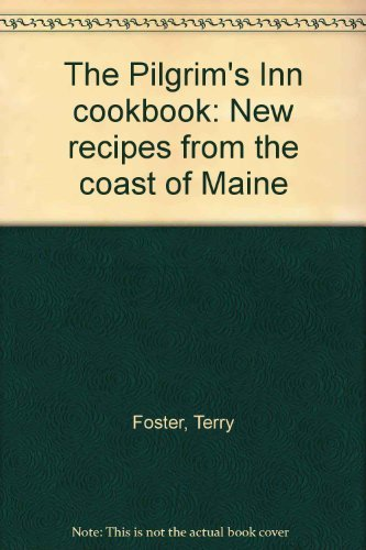 Terry Foster The Pilgrim's Inn Cookbook New Recipes From The Coast Of Maine