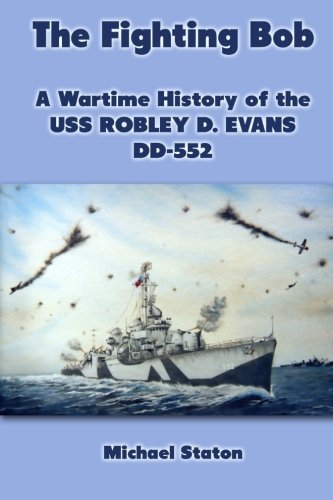 Michael Staton The Fighting Bob A Wartime History Of The Uss Robley D. Evans Dd 5