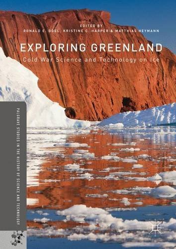 Ronald E. Doel Exploring Greenland Cold War Science And Technology On Ice 2016