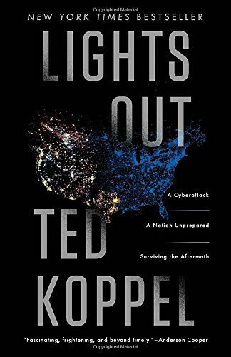 Ted Koppel Lights Out A Cyberattack A Nation Unprepared Surviving The