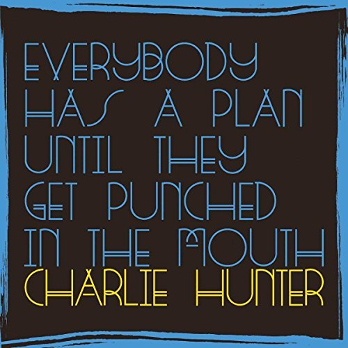Charlie Hunter Everybody Has A Plan Until The