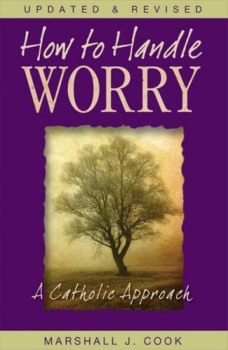 Marshall Cook How To Handle Worry A Catholic Approach
