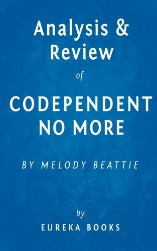 Eureka Books Analysis & Review Of Codependent No More By Melody Beattie How To Stop Controlling Others