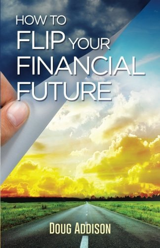 Doug Addison How To Flip Your Financial Future