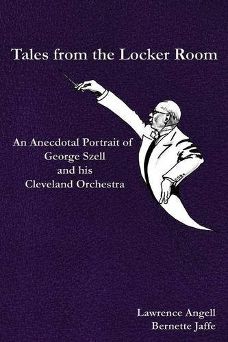 Lawrence Angell Tales From The Locker Room An Anecdotal Portrait Of George Szell And His Cle