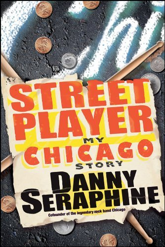 Danny Seraphine Street Player My Chicago Story