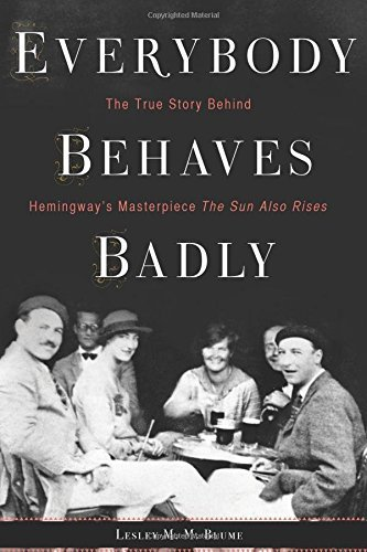 Lesley M. M. Blume Everybody Behaves Badly The True Story Behind Hemingway's Masterpiece The