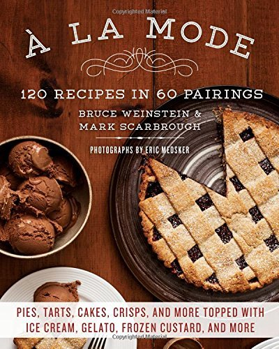 Mark Scarbrough A La Mode 120 Recipes In 60 Pairings Pies Tarts Cakes C