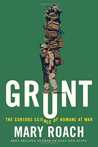 Mary Roach Grunt The Curious Science Of Humans At War