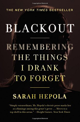 Sarah Hepola Blackout Remembering The Things I Drank To Forget