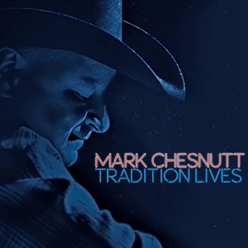 Mark Chesnutt Tradition Lives