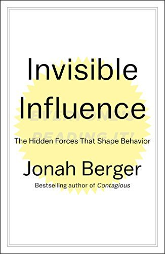 Jonah Berger Invisible Influence The Hidden Forces That Shape Behavior