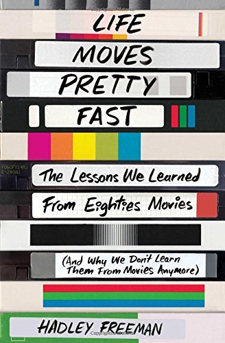 Hadley Freeman Life Moves Pretty Fast The Lessons We Learned From Eighties Movies (and