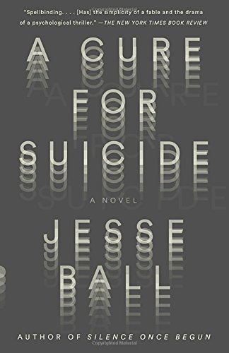 Jesse Ball A Cure For Suicide