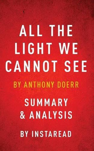 Anthony Doerr All The Light We Cannot See By Anthony Doerr Summary & Analysis