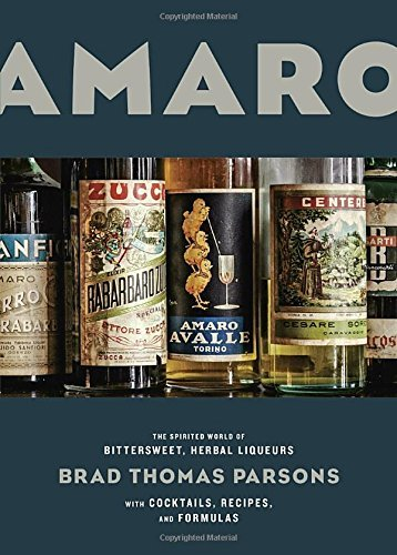 Brad Thomas Parsons Amaro The Spirited World Of Bittersweet Herbal Liqueur