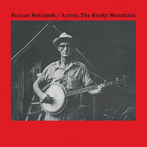 Roscoe Holcomb Across The Rocky Mountain Lp