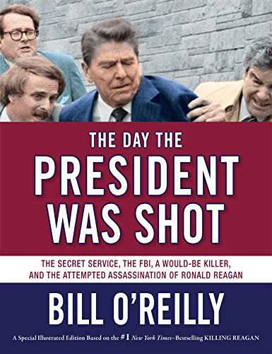 Bill O'reilly The Day The President Was Shot The Secret Service The Fbi A Would Be Killer A
