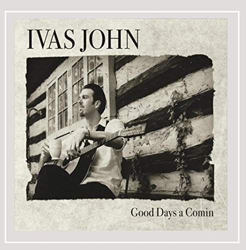 Ivas John Good Days A Comin