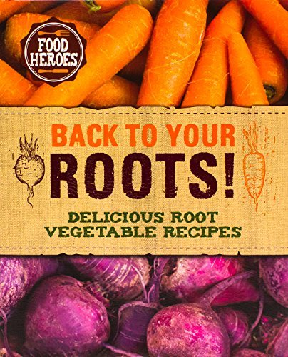 Sarah Bush Back To Your Roots! Delicious Root Vegetable Recipes