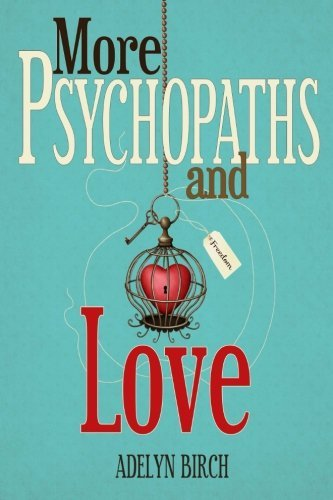 Adelyn Birch More Psychopaths And Love Essays To Insipre Healing Empowerment And Self D
