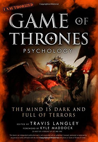 Travis Langley Game Of Thrones Psychology The Mind Is Dark And Full Of Terrors